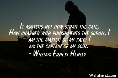 William Ernest Henley quotes i am the master of my fate