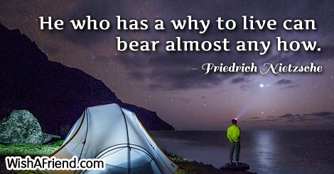 life-He who has a why to live can bear almost any how.