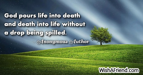 life-God pours life into death and death into life without a drop being spilled.