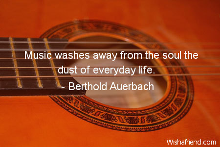 Music Washes Away From The Berthold Auerbach Quote