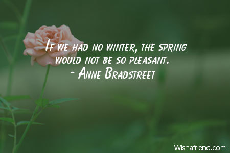 If we had no winter the spring would not be so pleasan sayings 123