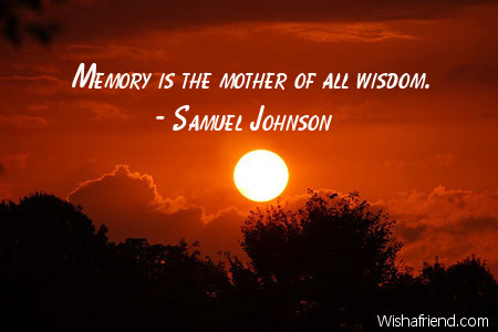 wisdom-Memory is the mother of all wisdom.
