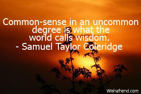 wisdom-Common-sense in an uncommon degree is what the world calls wisdom.